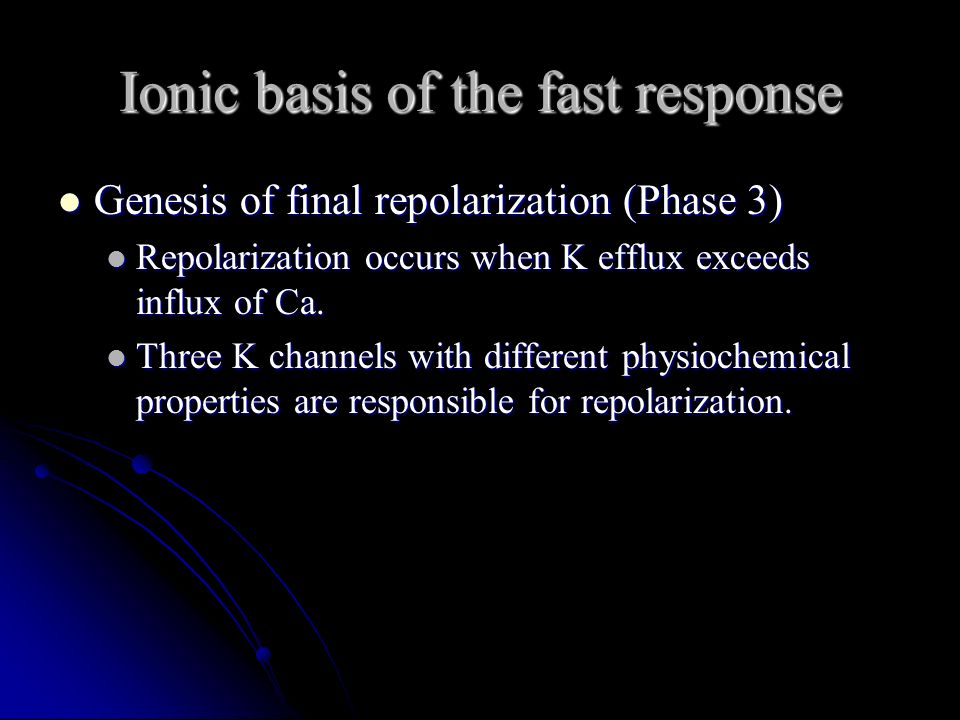 Ionic basis of the fast response Genesis of final repolarization (Phase 3) Genesis of final repolarization (Phase 3) Repolarization occurs when K effl