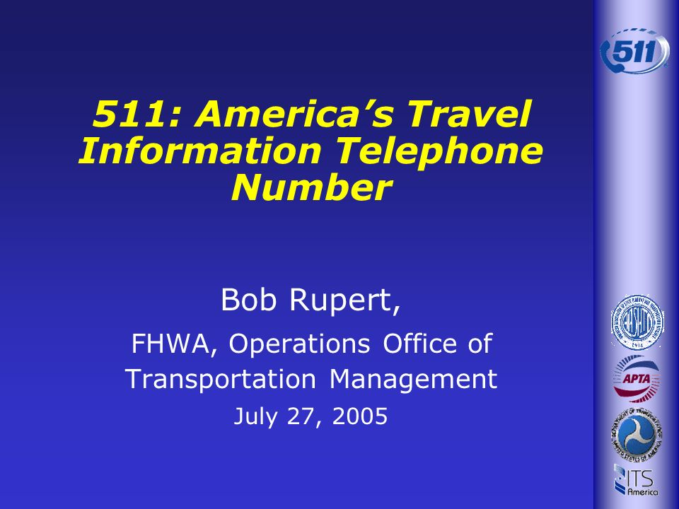 Bob Rupert, FHWA, Operations Office of Transportation Management July 27, 2005 511: Americas Travel Information Telephone Number