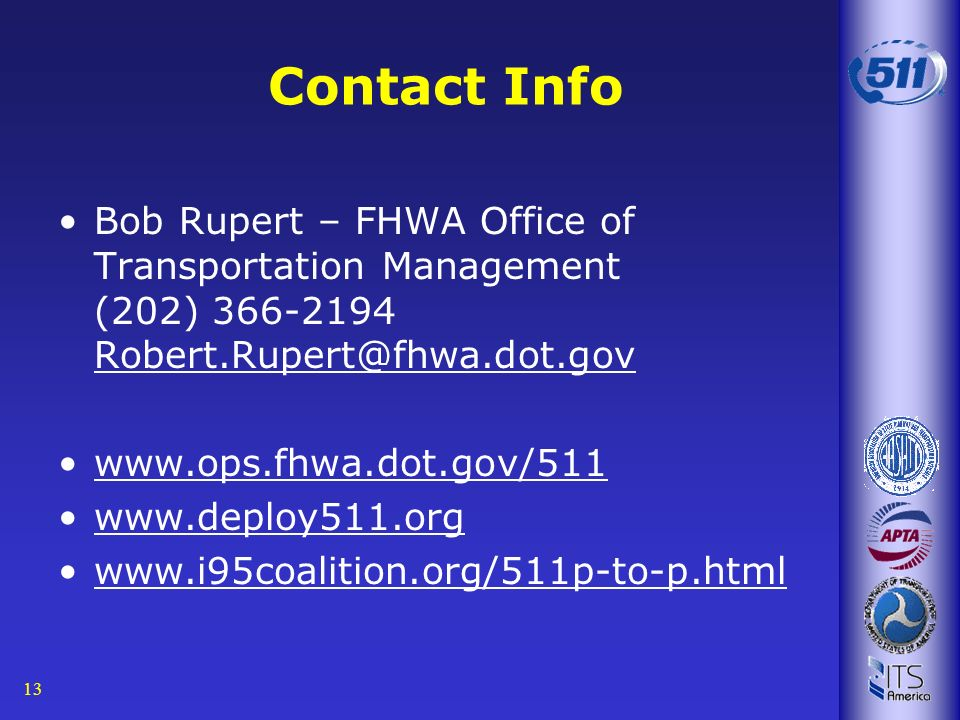 13 Contact Info Bob Rupert – FHWA Office of Transportation Management (202) 366-2194 Robert.Rupert@fhwa.dot.gov www.ops.fhwa.dot.gov/511 www.deploy511