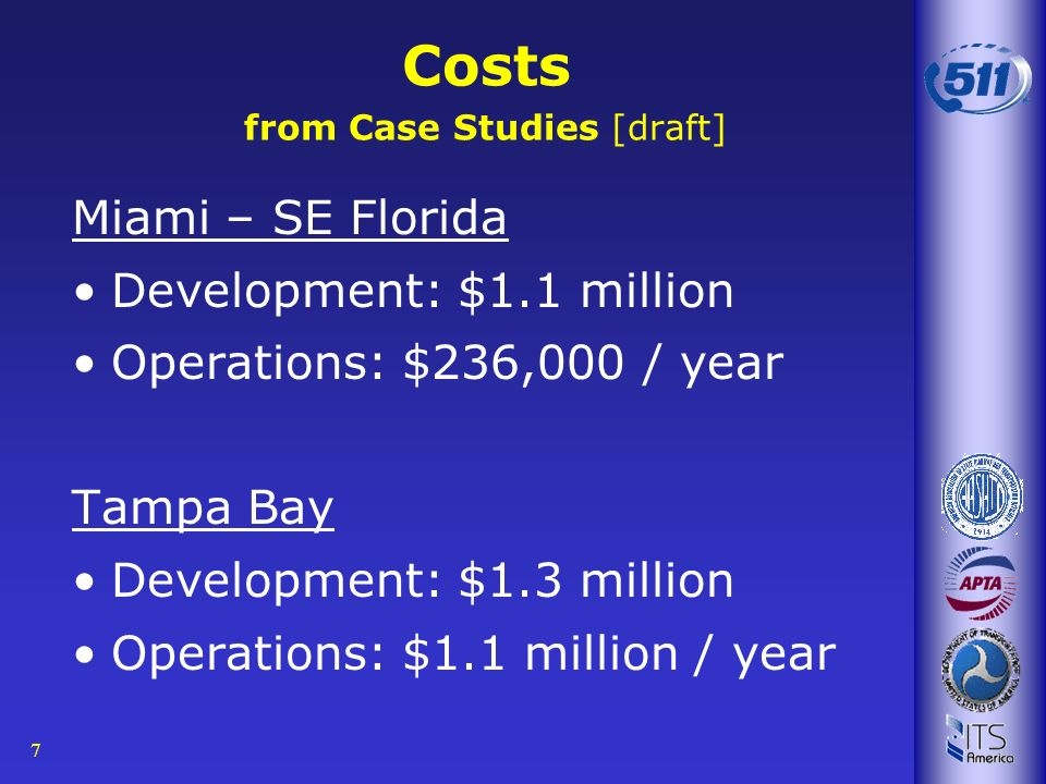 7 Costs from Case Studies [draft] Miami – SE Florida Development: $1.1 million Operations: $236,000 / year Tampa Bay Development: $1.3 million Operati