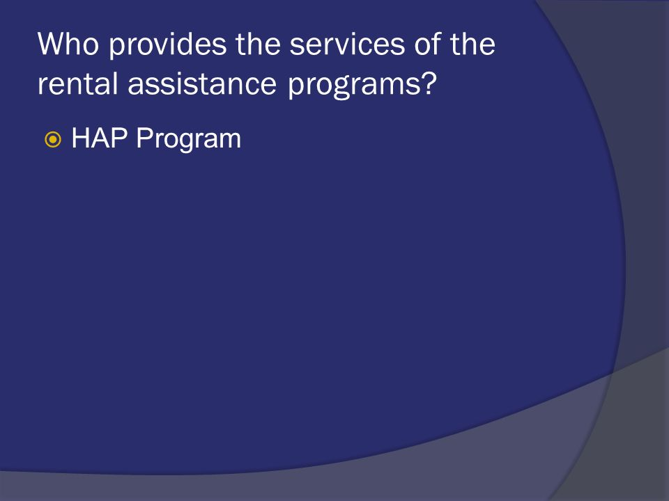 Who provides the services of the rental assistance programs HAP Program