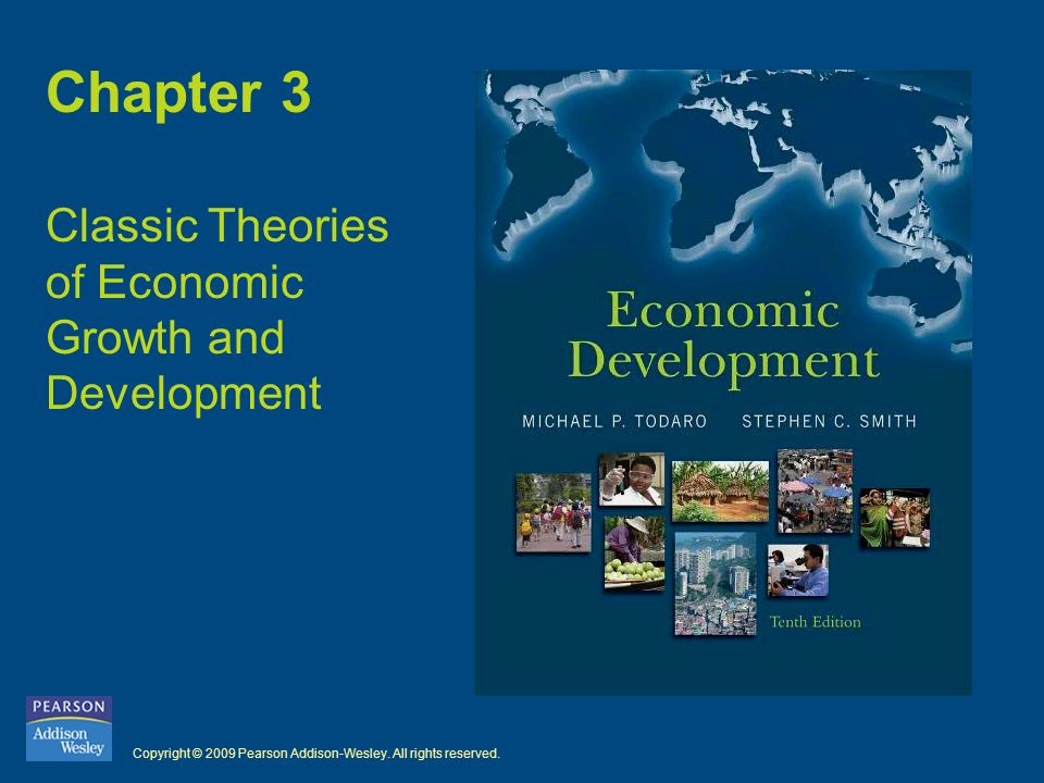 Copyright © 2009 Pearson Addison-Wesley. All rights reserved. Chapter 3 Classic Theories of Economic Growth and Development