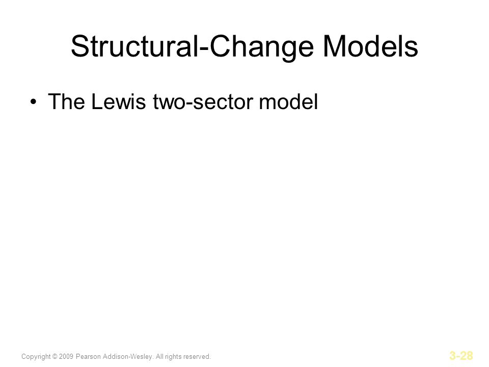 Copyright © 2009 Pearson Addison-Wesley. All rights reserved. 3-28 Structural-Change Models The Lewis two-sector model