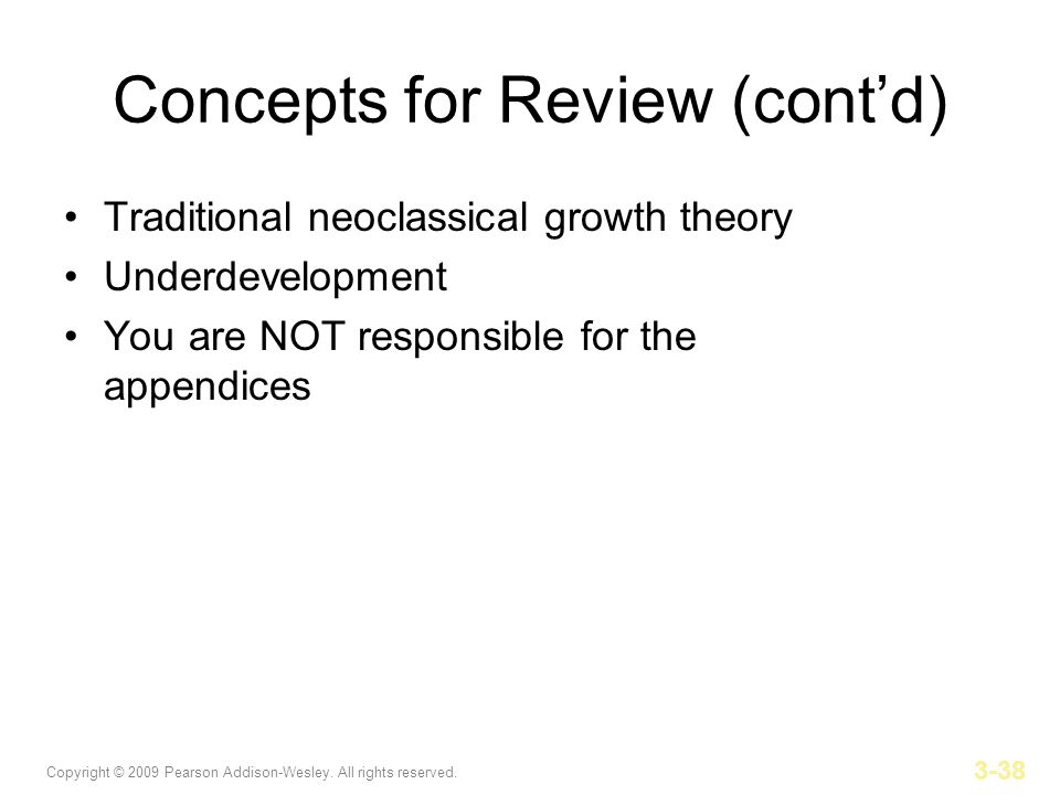 Copyright © 2009 Pearson Addison-Wesley. All rights reserved. 3-38 Concepts for Review (contd) Traditional neoclassical growth theory Underdevelopment