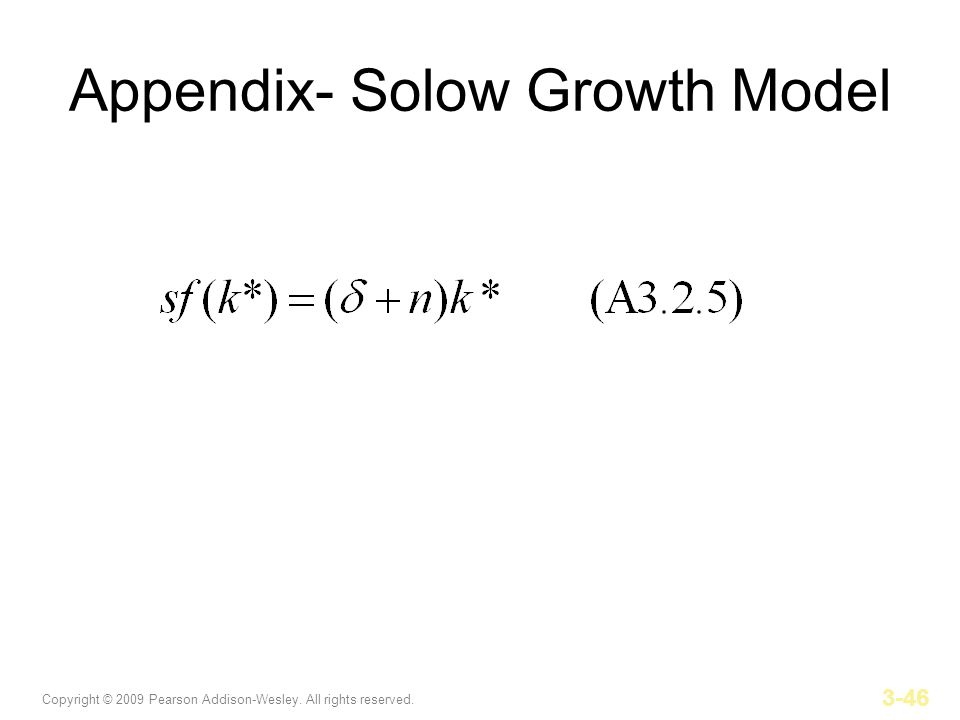 Copyright © 2009 Pearson Addison-Wesley. All rights reserved. 3-46 Appendix- Solow Growth Model