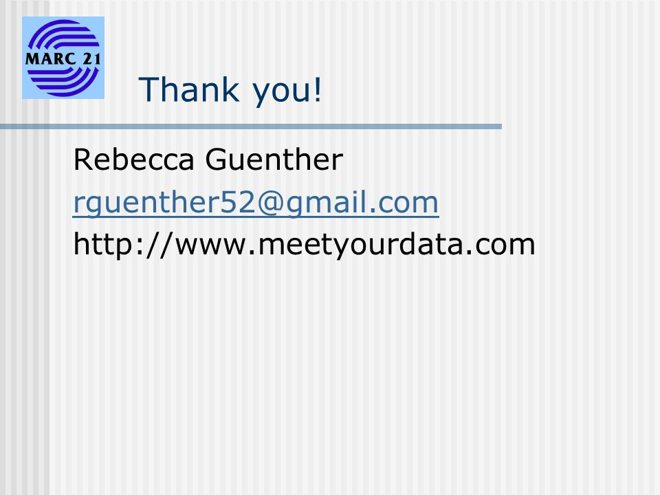 Thank you! Rebecca Guenther rguenther52@gmail.com http://www.meetyourdata.com