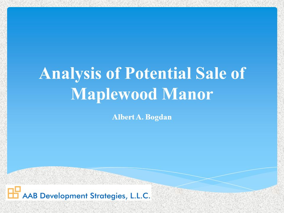 Analysis of Potential Sale of Maplewood Manor Albert A. Bogdan