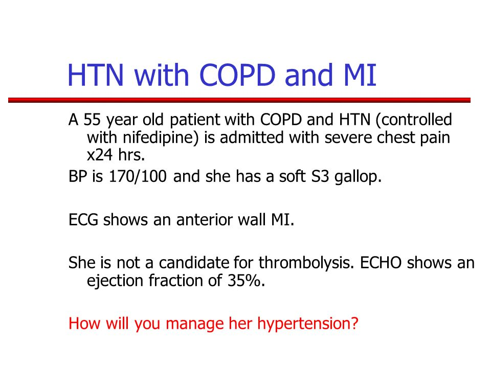 HTN with COPD and MI A 55 year old patient with COPD and HTN (controlled with nifedipine) is admitted with severe chest pain x24 hrs. BP is 170/100 an