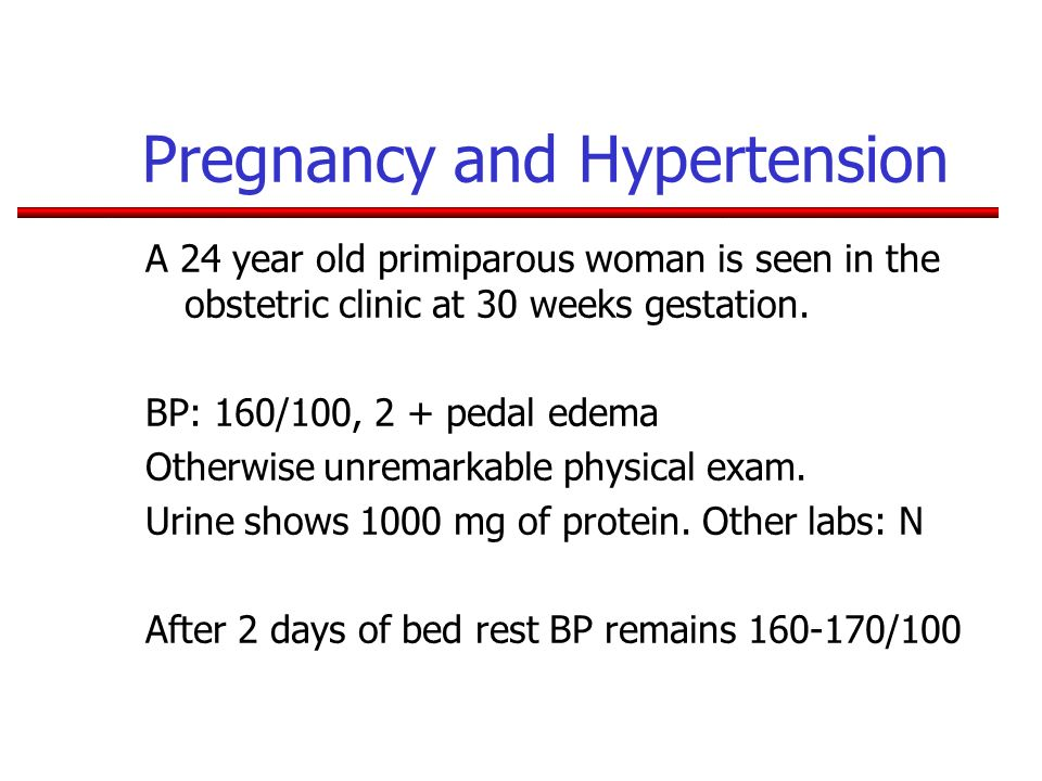 Pregnancy and Hypertension A 24 year old primiparous woman is seen in the obstetric clinic at 30 weeks gestation. BP: 160/100, 2 + pedal edema Otherwi