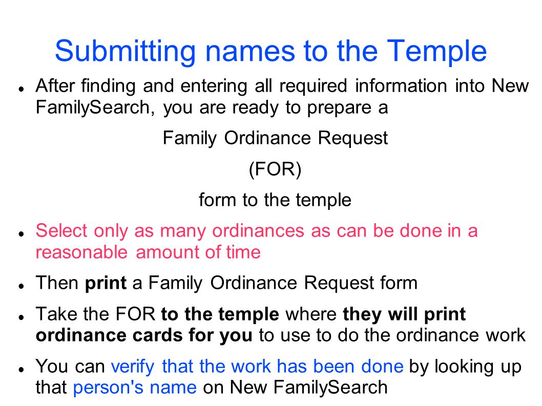 Submitting names to the Temple After finding and entering all required information into New FamilySearch, you are ready to prepare a Family Ordinance