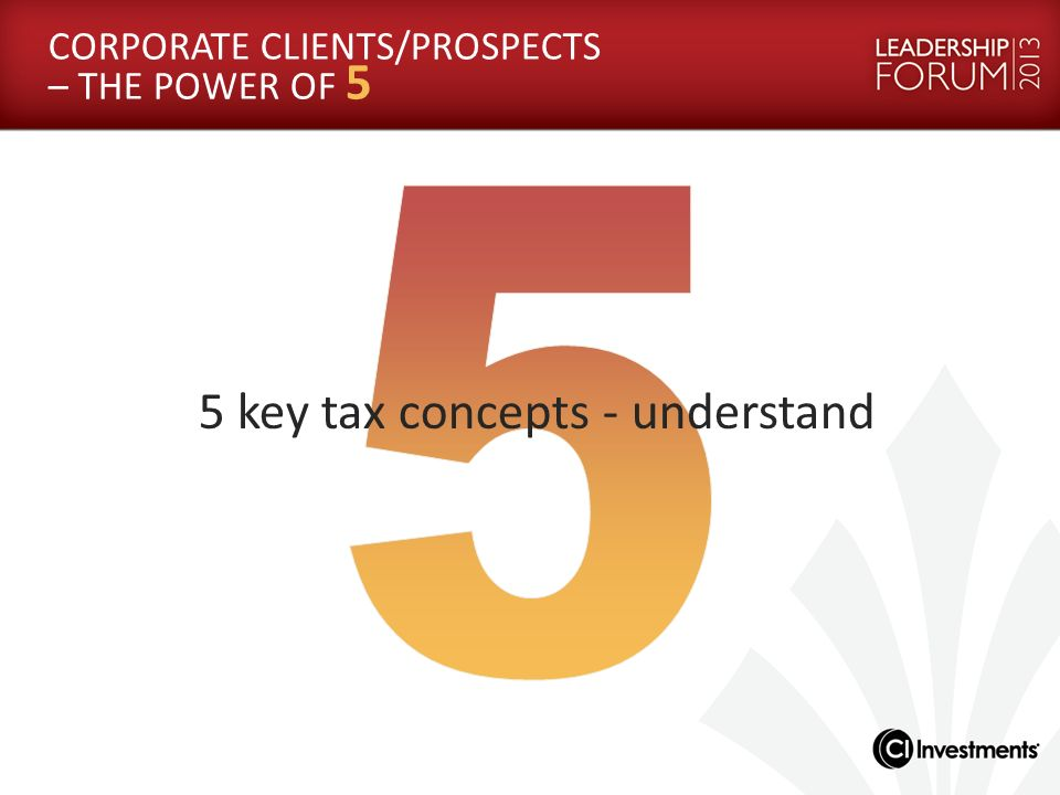 CORPORATE CLIENTS/PROSPECTS – THE POWER OF 5 5 key tax concepts - understand