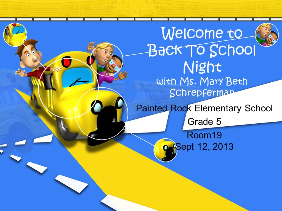 Welcome to Back To School Night with Ms. Mary Beth Schrepferman Painted Rock Elementary School Grade 5 Room19 Sept 12, 2013