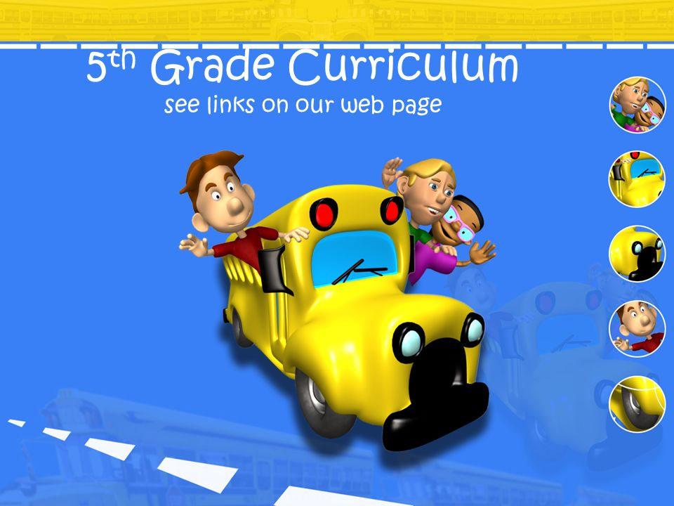 5 th Grade Curriculum see links on our web page