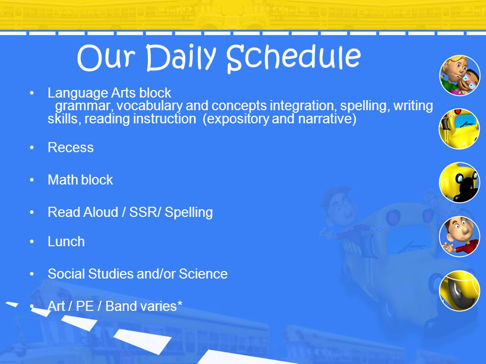 Our Daily Schedule Language Arts block grammar, vocabulary and concepts integration, spelling, writing skills, reading instruction (expository and nar