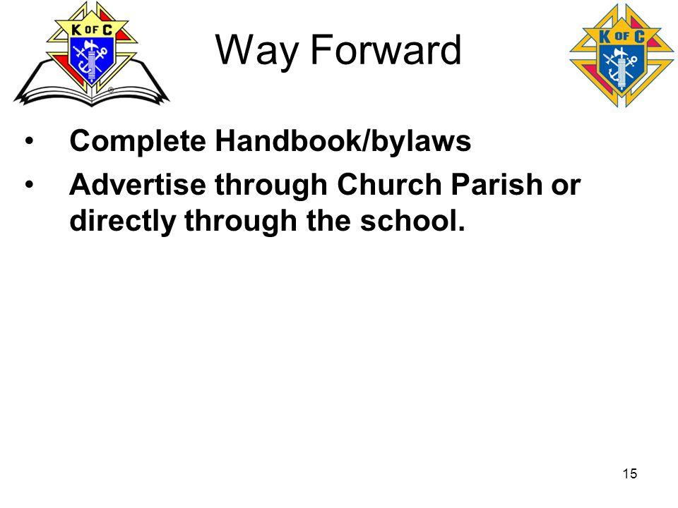 15 Way Forward Complete Handbook/bylaws Advertise through Church Parish or directly through the school.