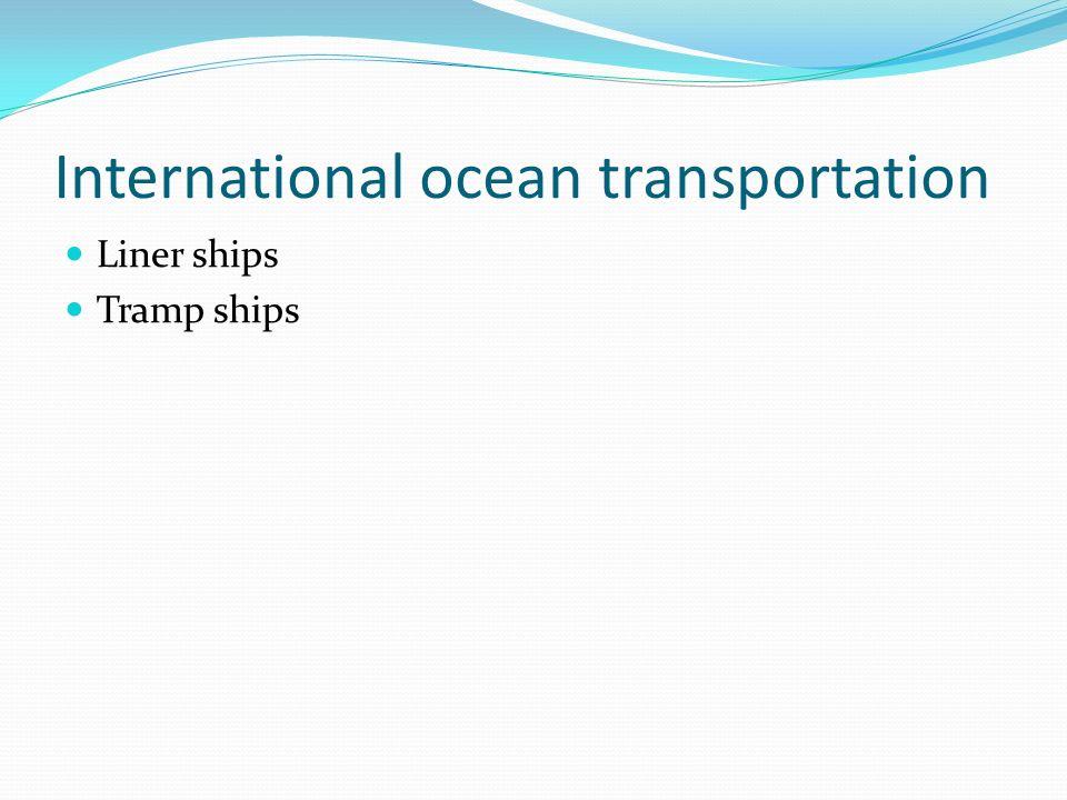 International ocean transportation Liner ships Tramp ships