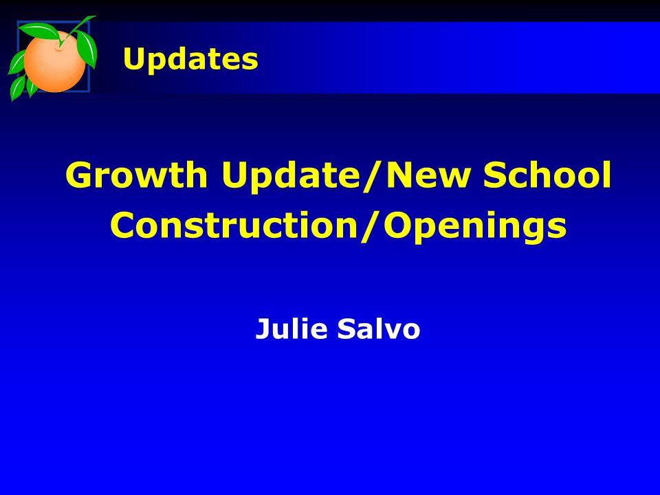 Growth Update/New School Construction/Openings Julie Salvo Updates