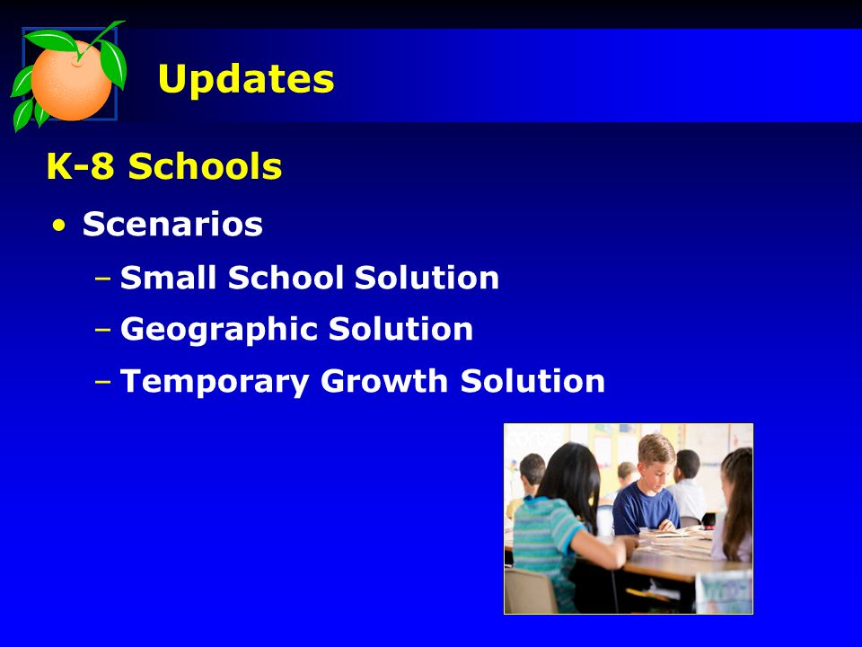 Scenarios –Small School Solution –Geographic Solution –Temporary Growth Solution Updates K-8 Schools
