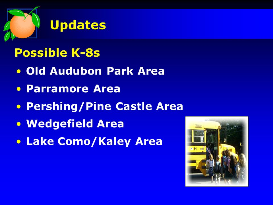 Old Audubon Park Area Parramore Area Pershing/Pine Castle Area Wedgefield Area Lake Como/Kaley Area Updates Possible K-8s