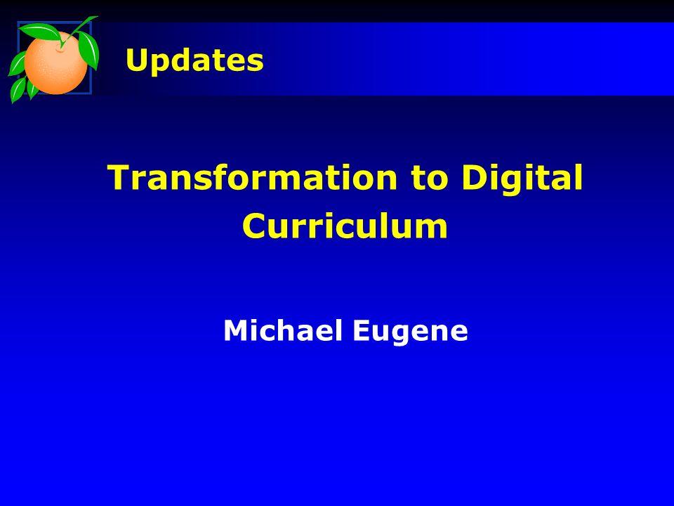 Transformation to Digital Curriculum Michael Eugene Updates