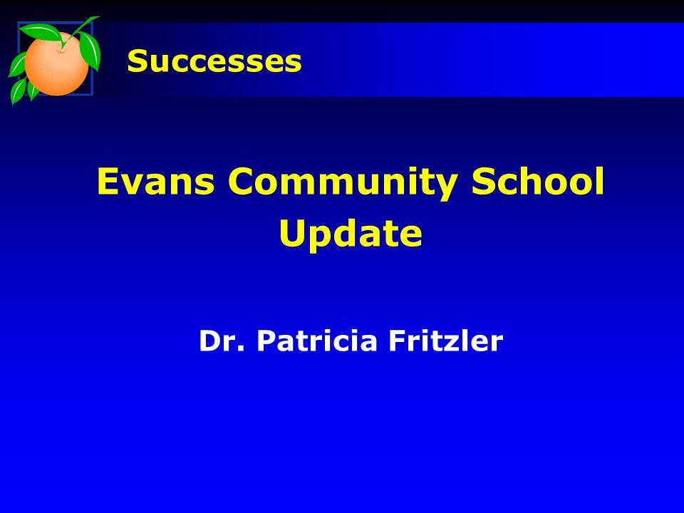 Evans Community School Update Dr. Patricia Fritzler Successes