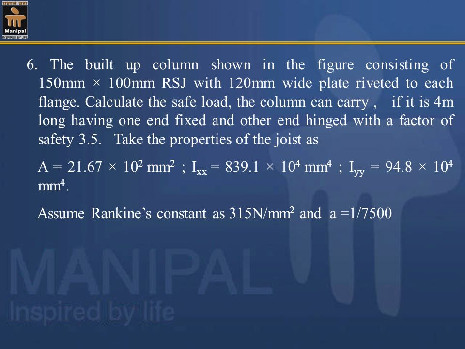 6. The built up column shown in the figure consisting of 150mm × 100mm RSJ with 120mm wide plate riveted to each flange. Calculate the safe load, the