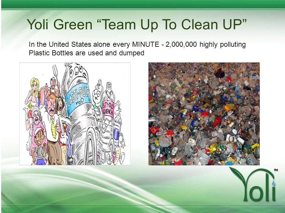 Yoli Green Team Up To Clean UP In the United States alone every MINUTE - 2,000,000 highly polluting Plastic Bottles are used and dumped
