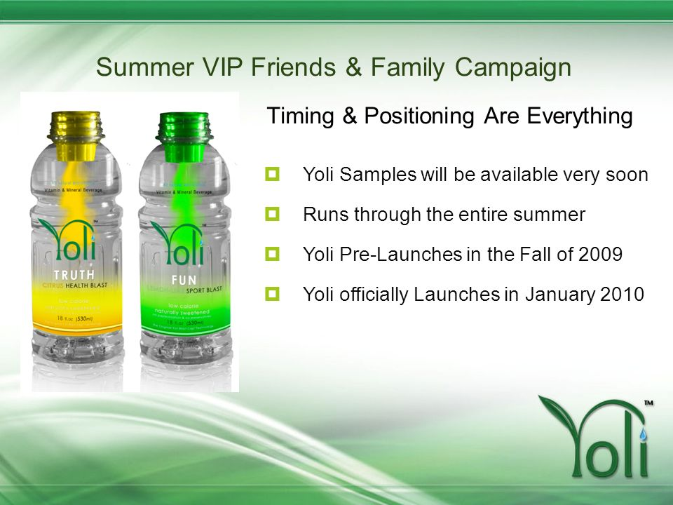 Summer VIP Friends & Family Campaign Timing & Positioning Are Everything Yoli Samples will be available very soon Runs through the entire summer Yoli