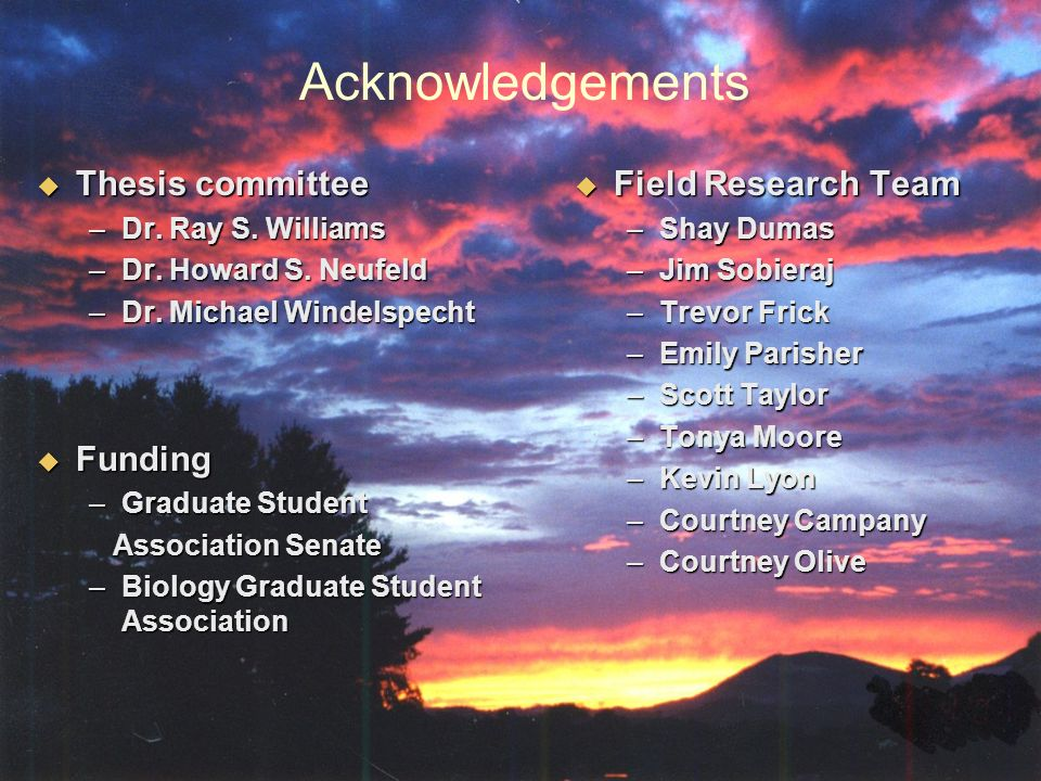 Acknowledgements Thesis committee Thesis committee –Dr.