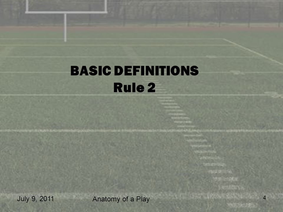 July 9, 2011 Anatomy of a Play 4 BASIC DEFINITIONS Rule 2