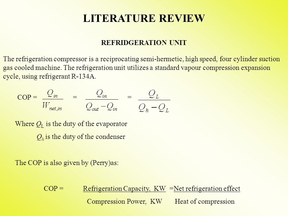 LITERATURE REVIEW REFRIDGERATION UNIT The refrigeration compressor is a reciprocating semi-hermetic, high speed, four cylinder suction gas cooled machine.