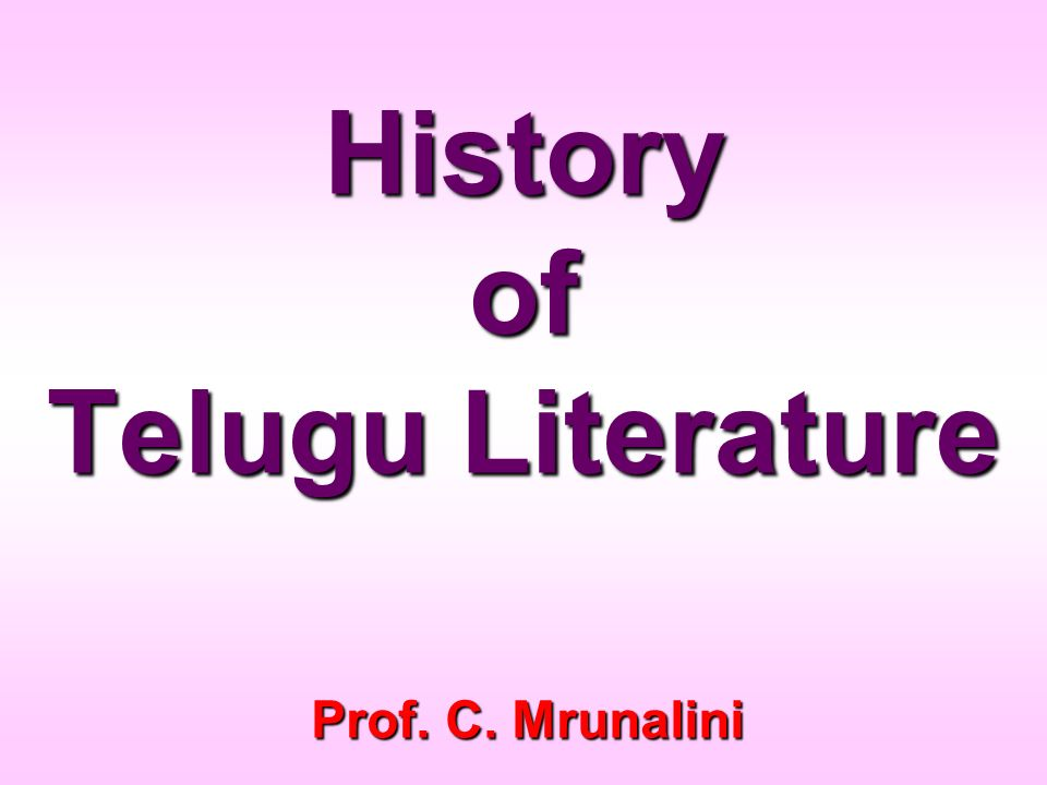 History of Telugu Literature Prof. C. Mrunalini