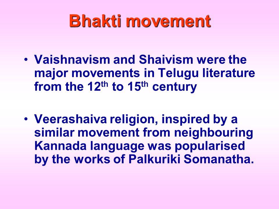 Bhakti movement Vaishnavism and Shaivism were the major movements in Telugu literature from the 12 th to 15 th century Veerashaiva religion, inspired