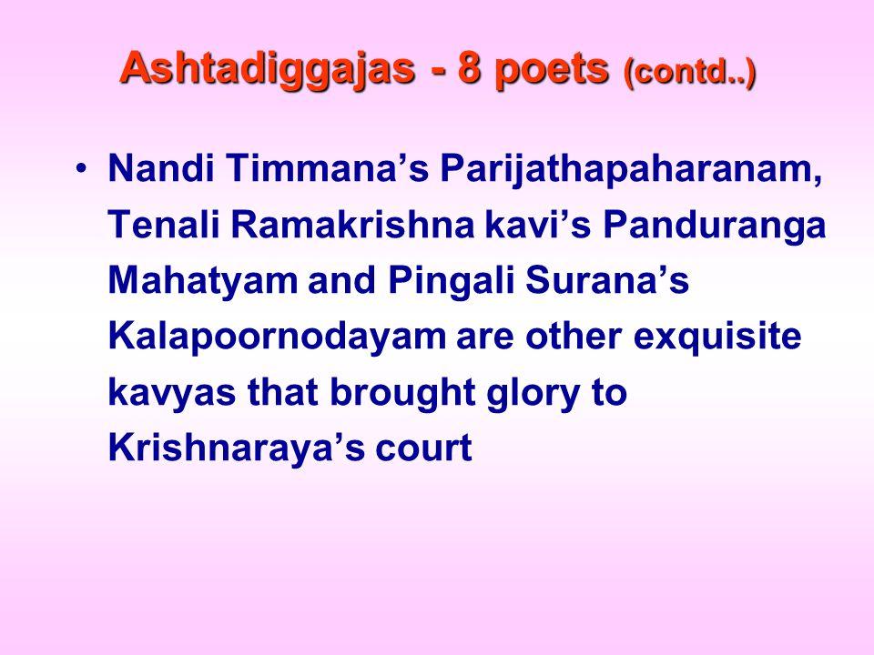 Ashtadiggajas - 8 poets (contd..) Nandi Timmanas Parijathapaharanam, Tenali Ramakrishna kavis Panduranga Mahatyam and Pingali Suranas Kalapoornodayam