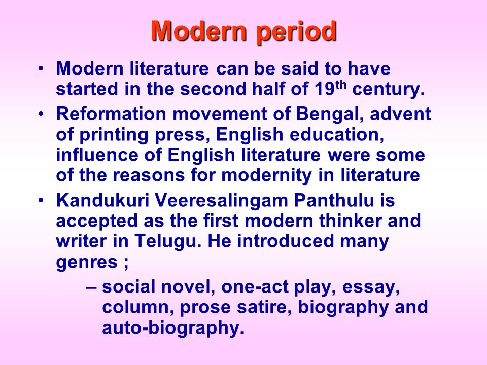 Modern period Modern literature can be said to have started in the second half of 19 th century. Reformation movement of Bengal, advent of printing pr