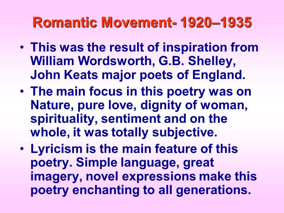 Romantic Movement- 1920–1935 This was the result of inspiration from William Wordsworth, G.B. Shelley, John Keats major poets of England. The main foc