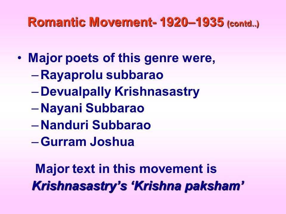 Romantic Movement- 1920–1935 (contd..) Major poets of this genre were, –Rayaprolu subbarao –Devualpally Krishnasastry –Nayani Subbarao –Nanduri Subbar