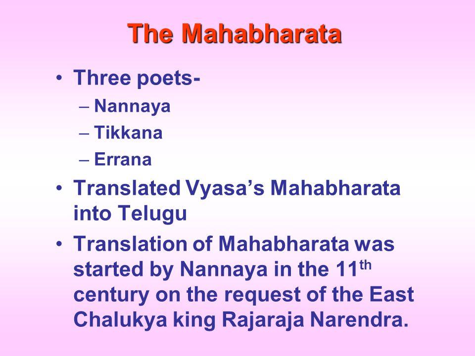 The Mahabharata Three poets- –Nannaya –Tikkana –Errana Translated Vyasas Mahabharata into Telugu Translation of Mahabharata was started by Nannaya in