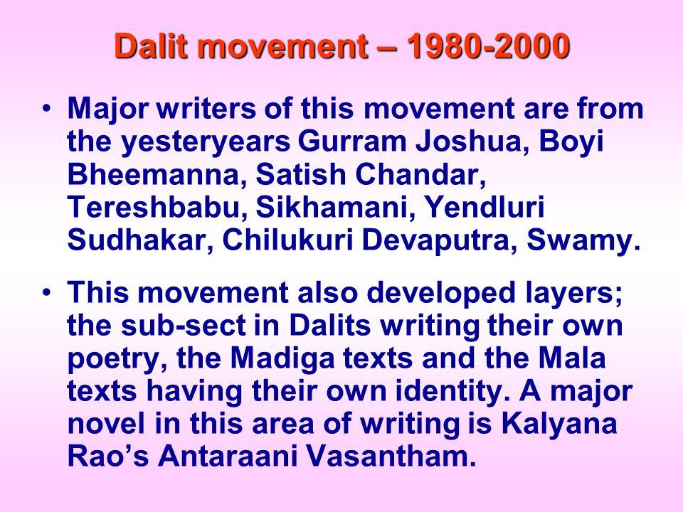 Dalit movement – 1980-2000 Major writers of this movement are from the yesteryears Gurram Joshua, Boyi Bheemanna, Satish Chandar, Tereshbabu, Sikhaman