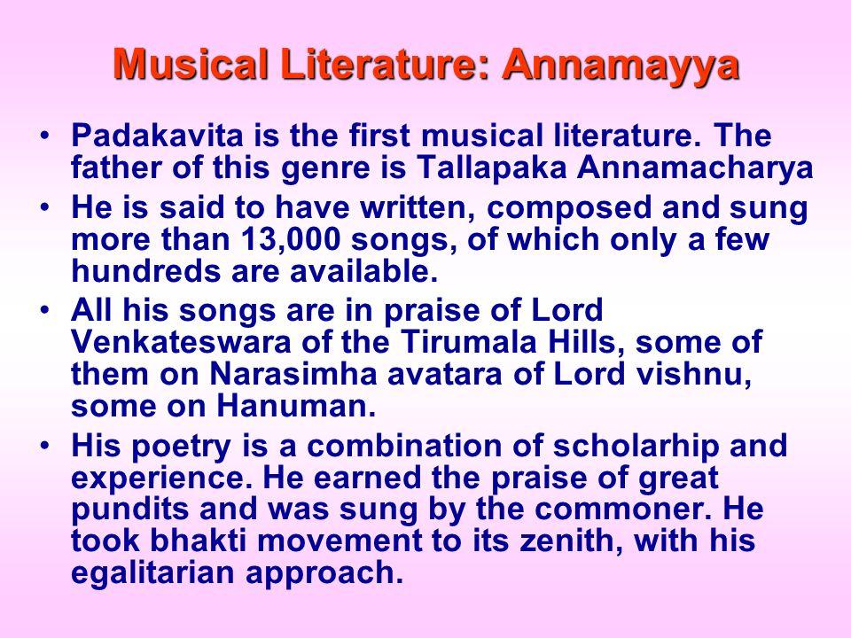 Musical Literature: Annamayya Padakavita is the first musical literature. The father of this genre is Tallapaka Annamacharya He is said to have writte