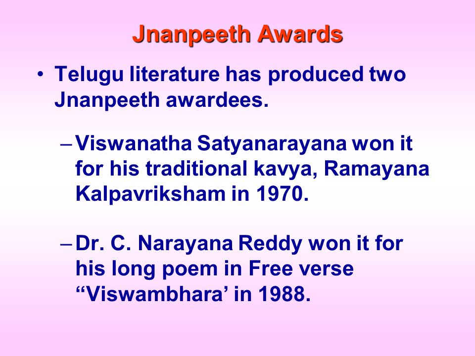 Jnanpeeth Awards Telugu literature has produced two Jnanpeeth awardees. –Viswanatha Satyanarayana won it for his traditional kavya, Ramayana Kalpavrik