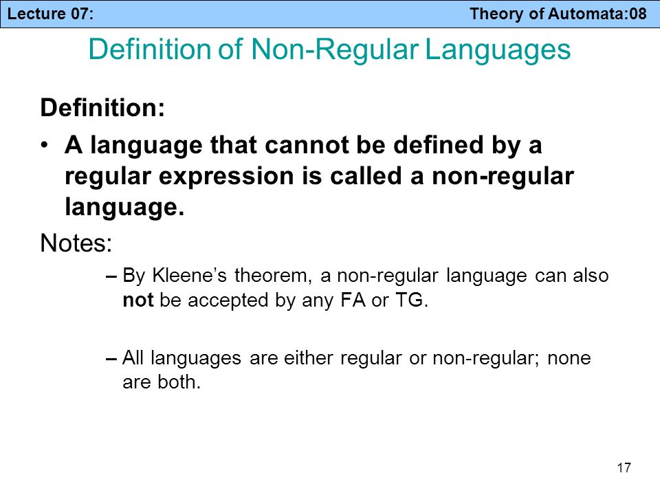 Lecture 07: Theory of Automata:08 17 Definition of Non-Regular Languages Definition: A language that cannot be defined by a regular expression is call