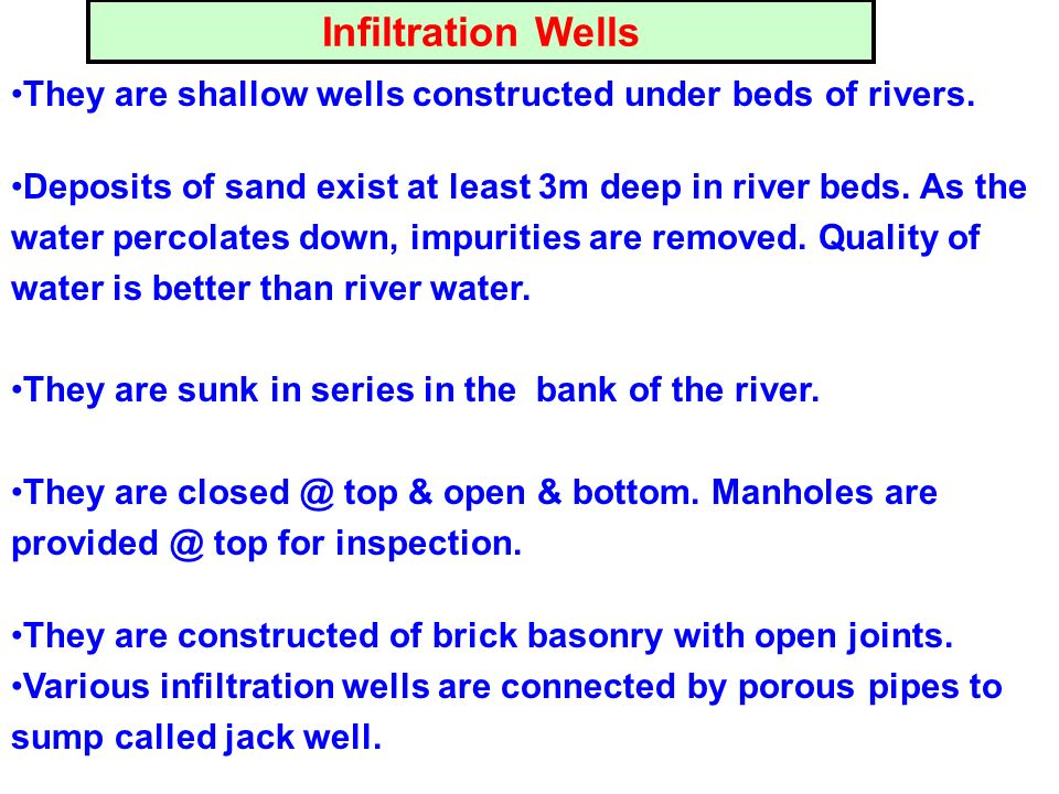 They are shallow wells constructed under beds of rivers. Deposits of sand exist at least 3m deep in river beds. As the water percolates down, impuriti