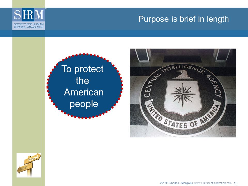 ©2008 Sheila L. Margolis www.CultureofDistinction.com 16 Purpose is brief in length To protect the American people