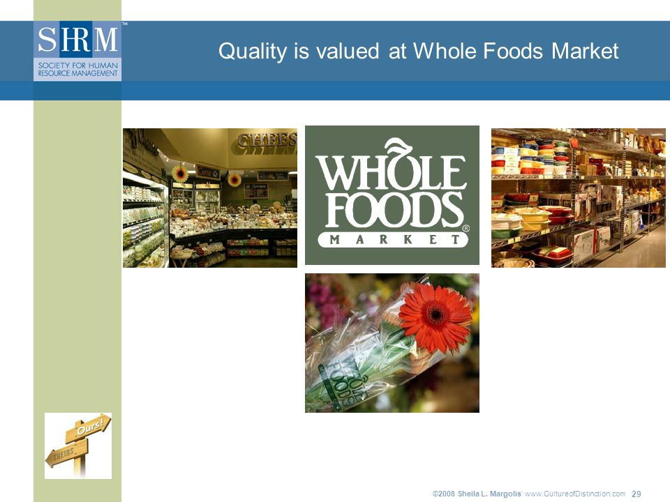 ©2008 Sheila L. Margolis www.CultureofDistinction.com 29 Quality is valued at Whole Foods Market