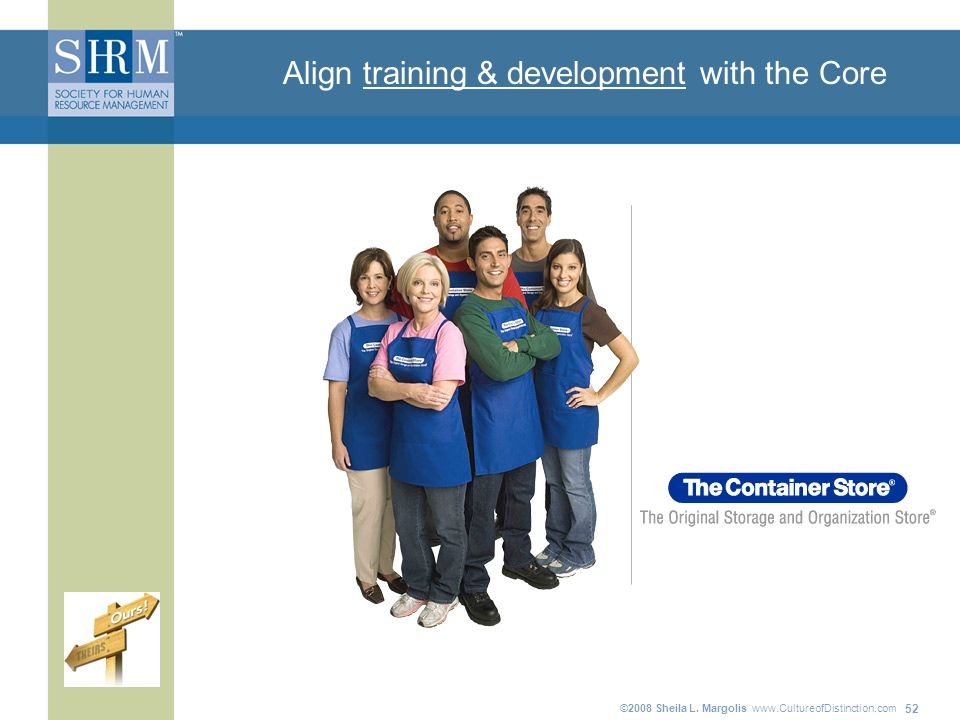 ©2008 Sheila L. Margolis www.CultureofDistinction.com 52 Align training & development with the Core