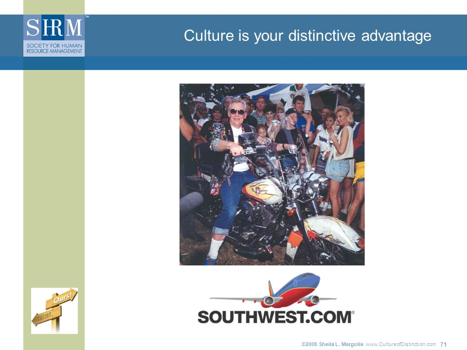 ©2008 Sheila L. Margolis www.CultureofDistinction.com 71 Culture is your distinctive advantage