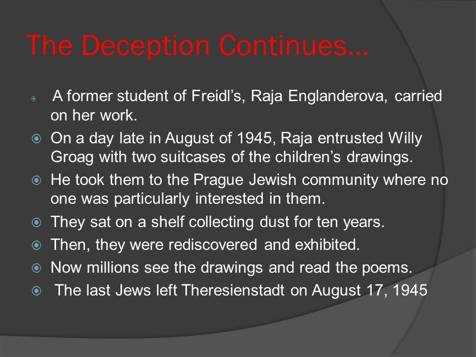 The Deception Continues… A former student of Freidls, Raja Englanderova, carried on her work. On a day late in August of 1945, Raja entrusted Willy Gr