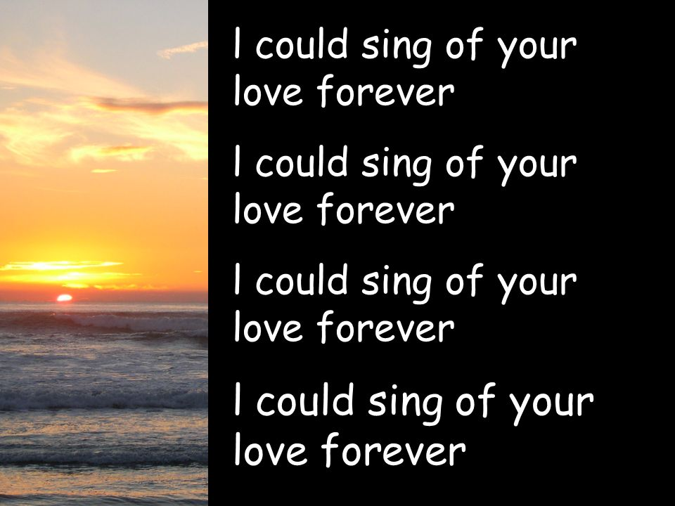 l could sing of your love forever