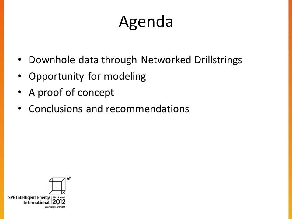 Agenda Downhole data through Networked Drillstrings Opportunity for modeling A proof of concept Conclusions and recommendations